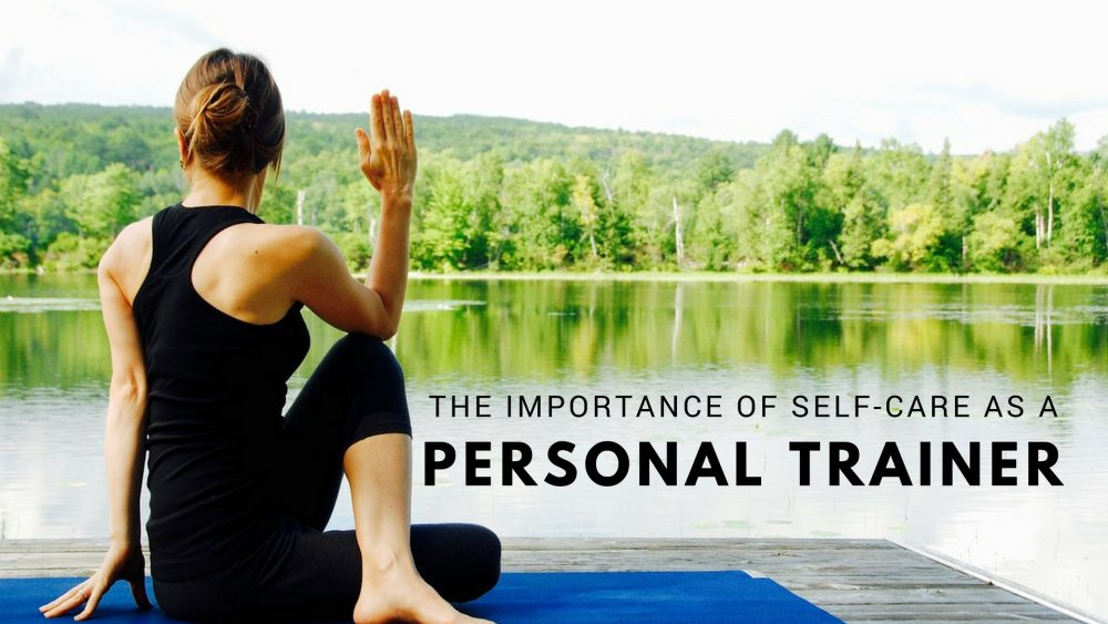 The Importance of Self-Care as a Personal Trainer